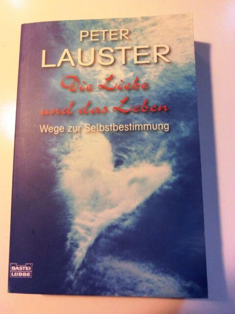 Die Liebe und das Leben: Wege zur Selbstbestimmung von Peter Lauster (TB)