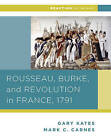 Rousseau, Burke, and Revolution in France, 1791 by Professor of History and Director of American Studies Mark C Carnes, Professor Gary Kates (Paperback / softback, 2014)