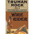 Wire Rider by Truman Rock (Paperback / softback, 2014)