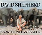 David Shepherd: An Artist in Conservation by David Shepherd (Hardback, 2005)