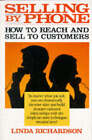 Selling by Phone: How to Reach and Sell to Customers in the Nineties by Linda Richardson (Paperback, 1995)