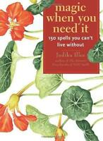 Magic When You Need It: 150 Spells By Judika Illes