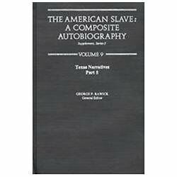 The American Slave--Texas Narratives : Part 8, Supp. Ser. 2, Vol 9 (Texas Nar...