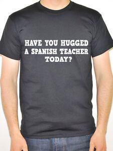 Spanish Teacher T Shirt Have You Hugged A Funny Teacher Gift