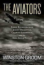 The Aviators: Eddie Rickenbacker, Jimmy Doolittle, Charles Lindbergh, and the Ep