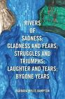Rivers of Sadness; Gladness and Fears; Struggles and Triumphs; Laughter and Tears; Bygone Years by Barbara Myles Hampton (Paperback / softback, 2013)