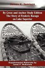 By Cross and Anchor Study Edition: The Story of Frederic Baraga on Lake Superior by James K Jamison (Paperback / softback, 2012)