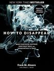 How to Disappear : Erase Your Digital Footprint, Leave False Trails, and Vanish Without a Trace by Frank M. Ahearn and Eileen C. Horan (2010, Hardcover)