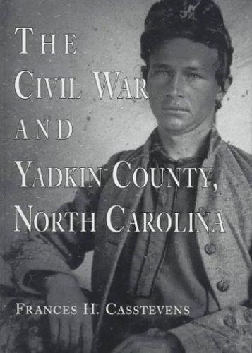 THE CIVIL WAR AND YADKIN COUNTY, NC  by: Frances H. Casstevens