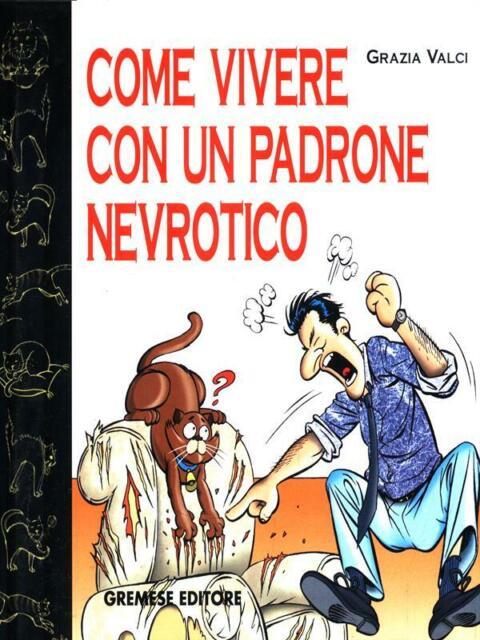 COME VIVERE CON UN PADRONE NEVROTICO  VALCI GRAZIA GREMESE EDITORE 2003