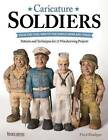 Caricature Soldiers: from the Civil War to the World Wars and Today: Patterns and Techniques for 12 Projects by Floyd Rhadigan (Paperback, 2016)
