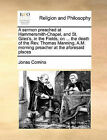 A Sermon Preached at Hammersmith-Chapel, and St. Giles's, in the Fields, on ... the Death of the REV. Thomas Manning, A.M. Morning Preacher at the Aforesaid Places by Jonas Comins (Paperback / softback, 2010)