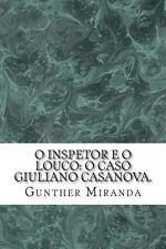 O Inspetor e o Louco: o Caso Giuliano Casanova : Um Homem Imagina Ser...