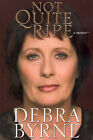 Not Quite Ripe: A Memoir by Debra Byrne (Paperback, 2006)