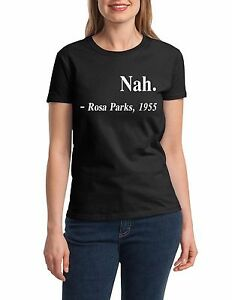 4368a2c3 Ladies Nah. Rosa Parks, 1955 T-shirt Civil Rights Justice Freedom ...