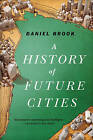 A History of Future Cities by Daniel A. Brook (Paperback, 2014)