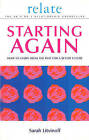 The Relate Guide to Starting Again: Learning from the Past to Give You a Better Future by Sarah Litvinoff (Paperback, 2001)
