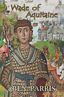 Wade of Aquitaine: Book One of a New Epic Speculative Fiction Series (Wade of Aquitaine) by Ben Parris (Paperback / softback, 2008)
