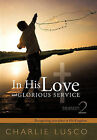 In His Love and Glorious Service: Seasons 2 Recognizing Your Place in His Kingdom by Charlie Lusco (Hardback, 2011)