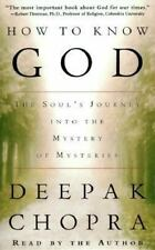 How to Know God: The Soul's Journey Into the Mystery of Mysteries Deepak Chopra