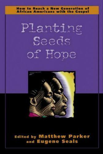 Planting Seeds of Hope : How to Reach a New Generation of African Americans wit…