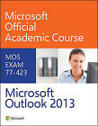77-423 Microsoft Outlook 2013 by Microsoft Official Academic Course (Paperback, 2014)