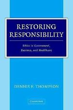 Restoring Responsibility : Ethics in Government, Business, and Healthcare by...