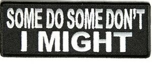 SOME-DO-SOME-DONT-I-MIGHT-SEW-OR-IRONON-EMBROIDERED-CLOTH-BIKER-PATCH