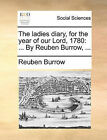 The Ladies Diary, for the Year of Our Lord, 1780: By Reuben Burrow, ... by Reuben Burrow (Paperback / softback, 2010)