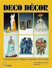 Deco Decor: Porcelain, Glass, and Metal Accessories for the Home by Leslie Pina, Donald-Brian Johnson (Hardback, 2009)