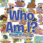 Who Am I? by Rosalie Bruno Tosh (Paperback / softback, 2013)