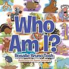 Who Am I? by Rosalie Bruno Tosh (Paperback / softback, 2013)