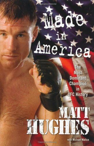 Made in America (Ultimate Fighting Championship) By Matt Hughes