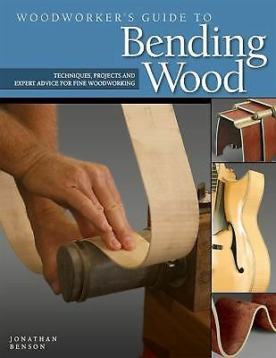 Woodworker's Guide to Bending Wood : Techniques, Projects, and Expert Advice...