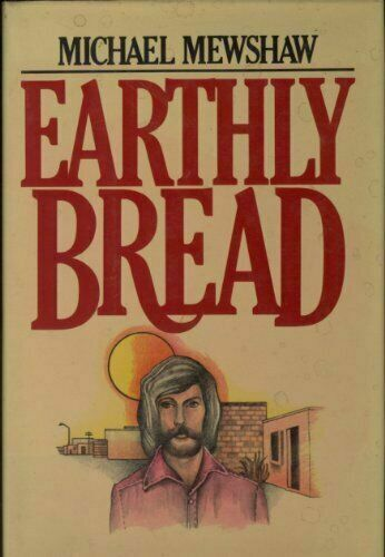 Earthly Bread by Michael Meshaw