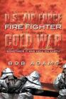 A Day in the Life of A U.S. Air Force Fire Fighter During the Cold War: Sometimes It Was Hell on Earth by Bob Adams (Paperback / softback, 2014)