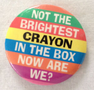 not the brightest crayon in the box are we 1 25 button pin badge