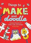 Things to Make and Doodle: Exciting Projects to Color, Cut, and Create by Running Press (Paperback / softback, 2000)