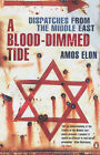 A Blood-dimmed Tide: Dispatches from the Middle East by Amos Elon (Paperback, 2001)