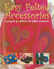 Easy Felted Accessories by Teresa Searle (Paperback, 2006)