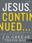 Jesus, Continued - Bible Study Book: Why the Spirit Inside You Is Better Than Jesus Beside You by J D Greear (Paperback / softback, 2015)