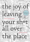 The Joy of Leaving Your Shit All Over the Place the Art of Being Messy by Jennifer McCartney (Hardback, 2016)