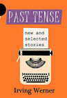 Past Tense: New and Selected Stories by Irving Werner (Hardback, 2011)