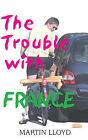 The Trouble with France by Martin Lloyd (Paperback, 2004)