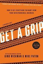 Get A Grip: How to Get Everything You Want from Your Entrepreneurial Business b