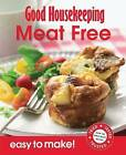 Good Housekeeping Easy to Make! Meat-Free Meals: Over 100 Triple-tested Recipes by Good Housekeeping Institute (Paperback, 2011)