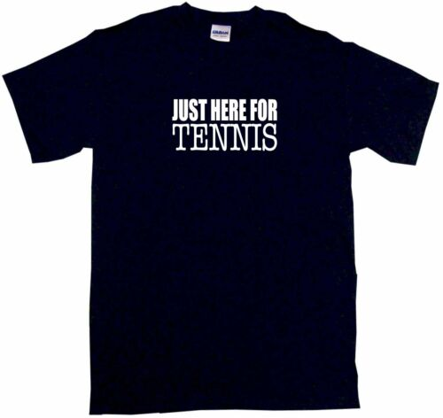 Just Here For Tennis Mens Tee Shirt Pick Size Color Small-6XL