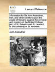 Information for Sir John Anstruther, Bart. and Other Creditors Upon the Estate of Newark; Against the Principal and Masters of the United College [Sic] of St. Salvator and St. Leonard, in the University of St. Andrews. by John Anstruther (Paperback / softback, 2010)