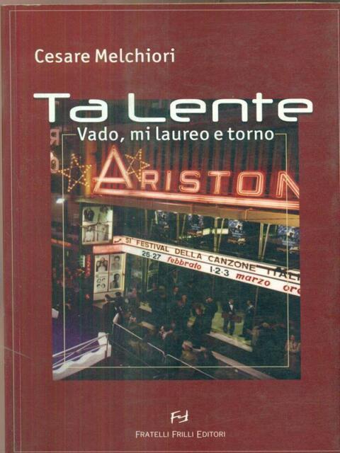 TA LENTE  CESARE MELCHIORI F.LLI FRILLI EDITORI 2001 NARRATIVA CONTEMPORANEA