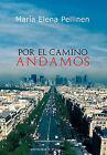 Por El Camino Andamos. by Maria Elena Pellinen, Mar a Elena Pellinen (Hardback, 2011)